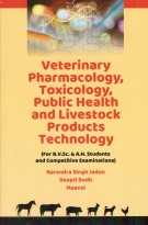 Veterinary Pharmacology, Toxicology, Public Health & Livestock Products Technology (For B.V. Sc. & A.H. Students & Competitive Examinations)